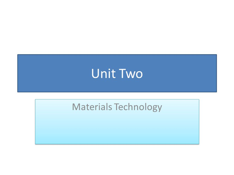 Unit Two Materials Technology