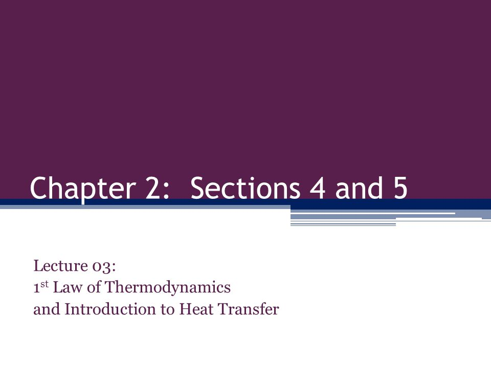 Chapter 2: Sections 4 and 5 Lecture 03: 1st Law of Thermodynamics