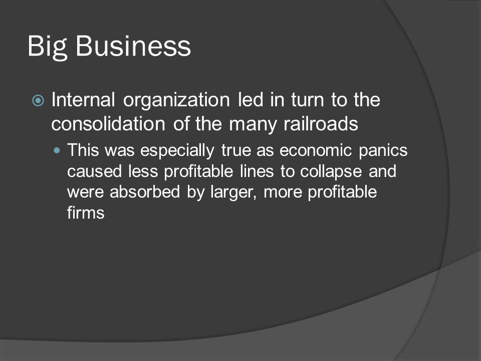 Big Business Internal organization led in turn to the consolidation of the many railroads.