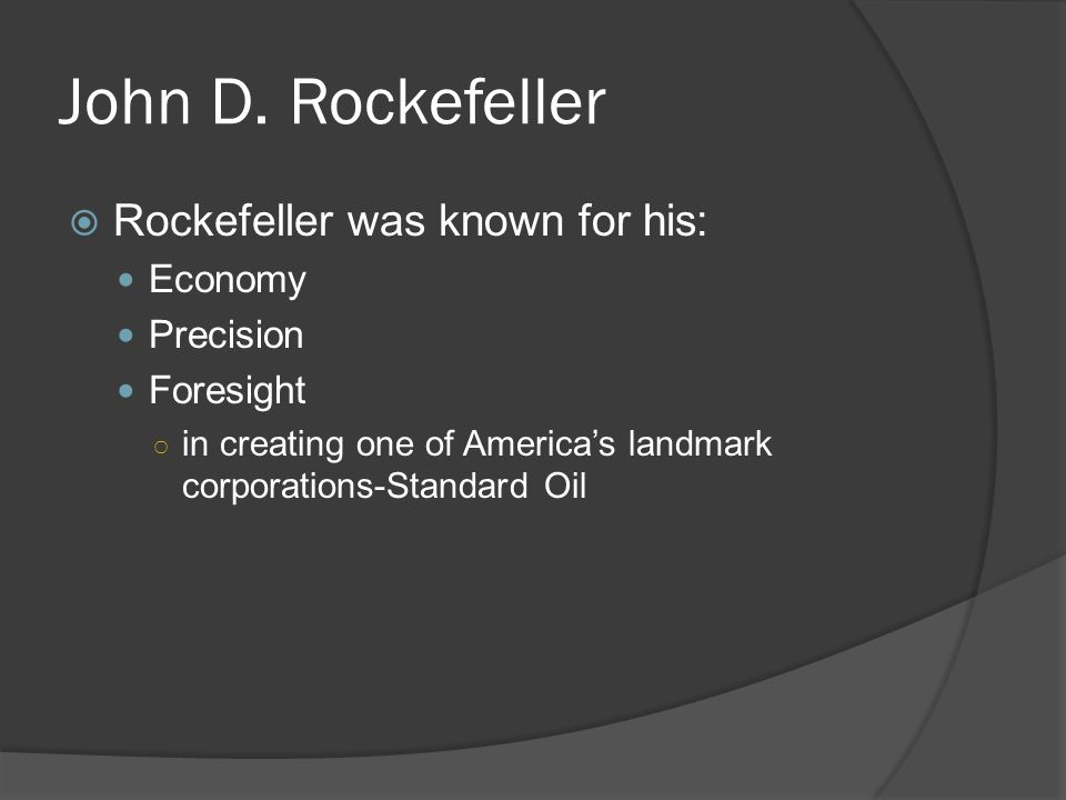 John D. Rockefeller Rockefeller was known for his: Economy Precision