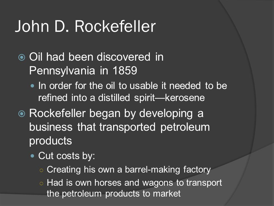 John D. Rockefeller Oil had been discovered in Pennsylvania in 1859