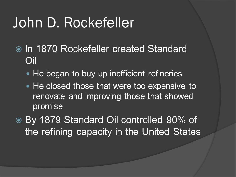 John D. Rockefeller In 1870 Rockefeller created Standard Oil