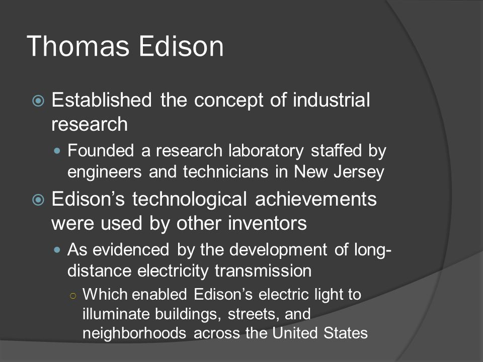 Thomas Edison Established the concept of industrial research