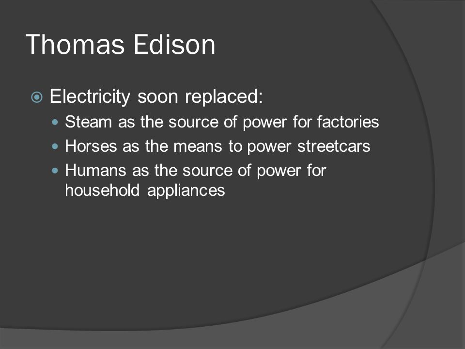 Thomas Edison Electricity soon replaced: