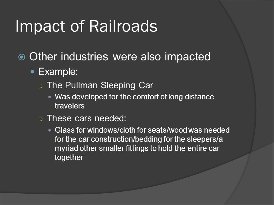 Impact of Railroads Other industries were also impacted Example: