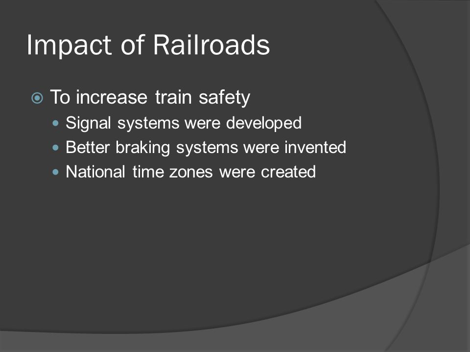 Impact of Railroads To increase train safety
