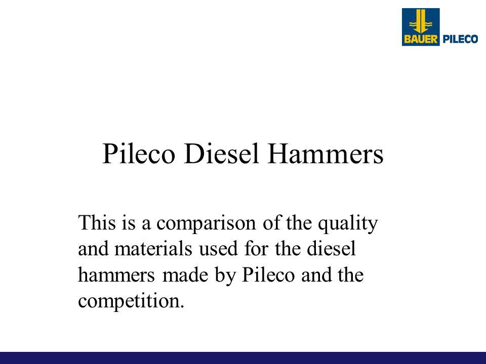 Pileco Diesel Hammers This is a comparison of the quality and materials used for the diesel hammers made by Pileco and the competition.