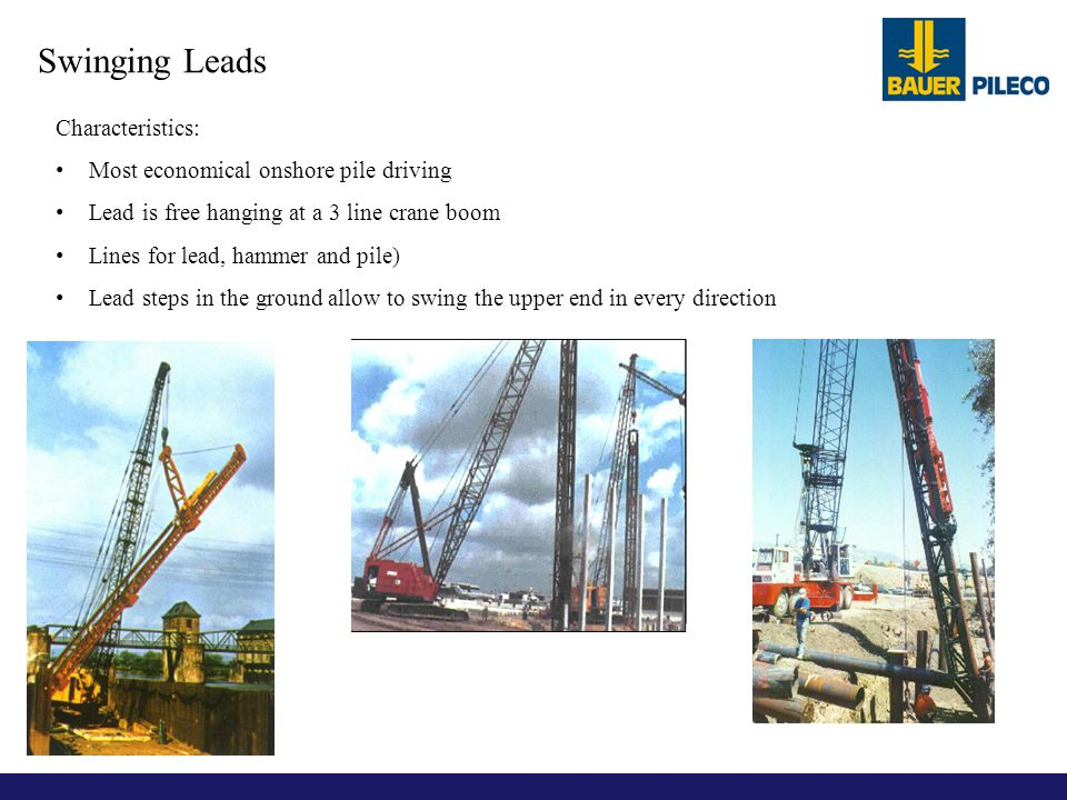 Swinging Leads Characteristics: Most economical onshore pile driving