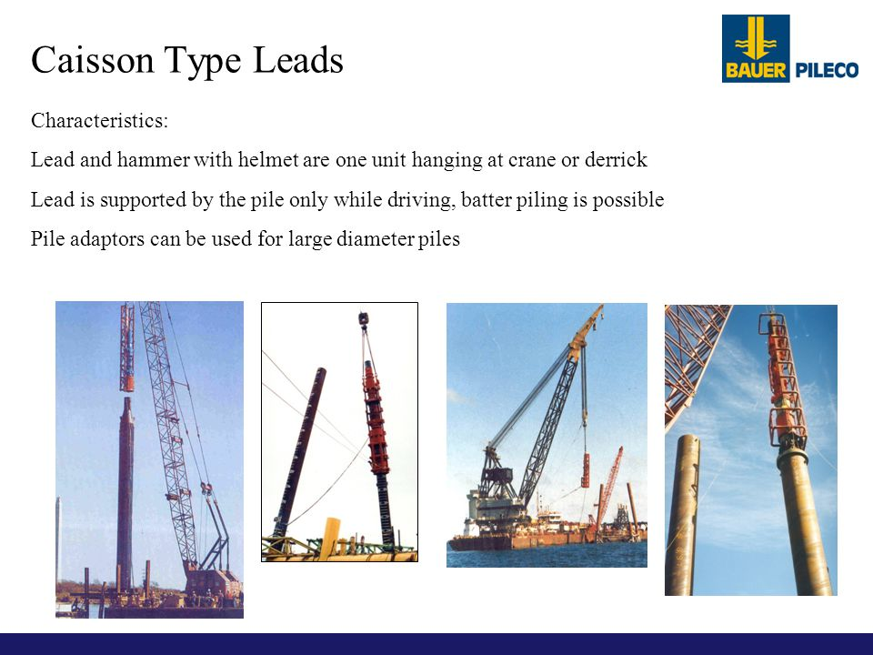 Caisson Type Leads Characteristics: