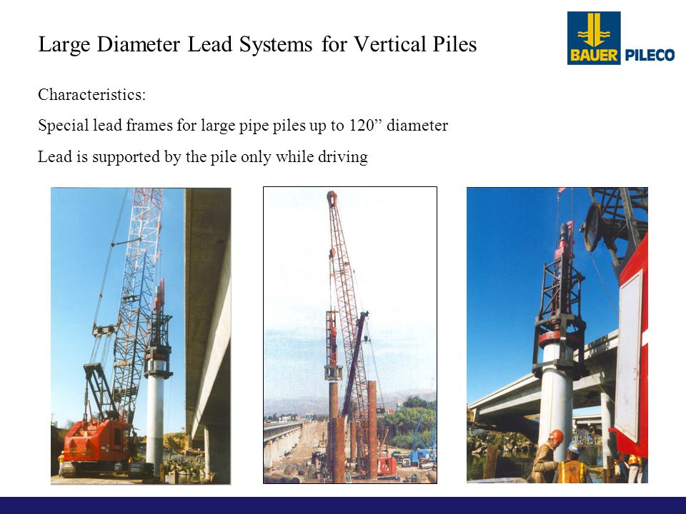 Large Diameter Lead Systems for Vertical Piles