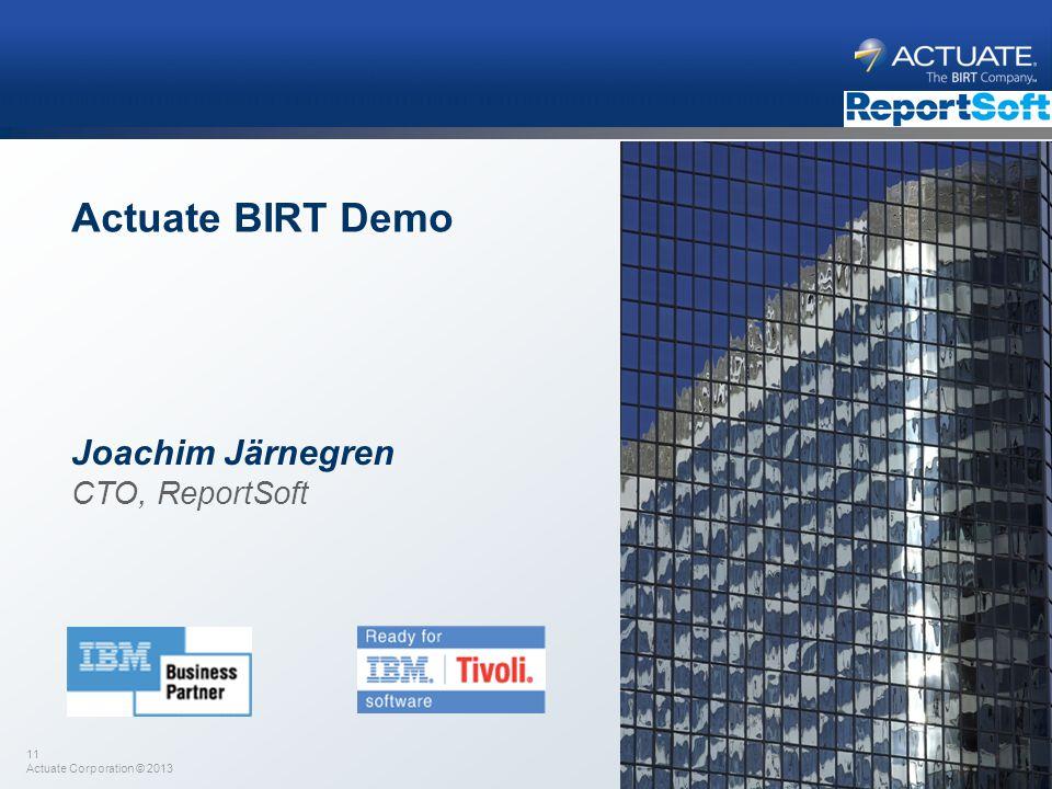 Actuate BIRT Demo Joachim Järnegren CTO, ReportSoft 11