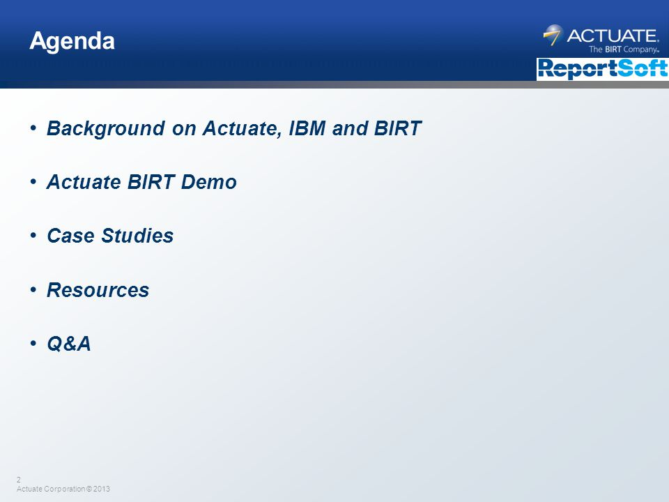 Agenda Background on Actuate, IBM and BIRT Actuate BIRT Demo
