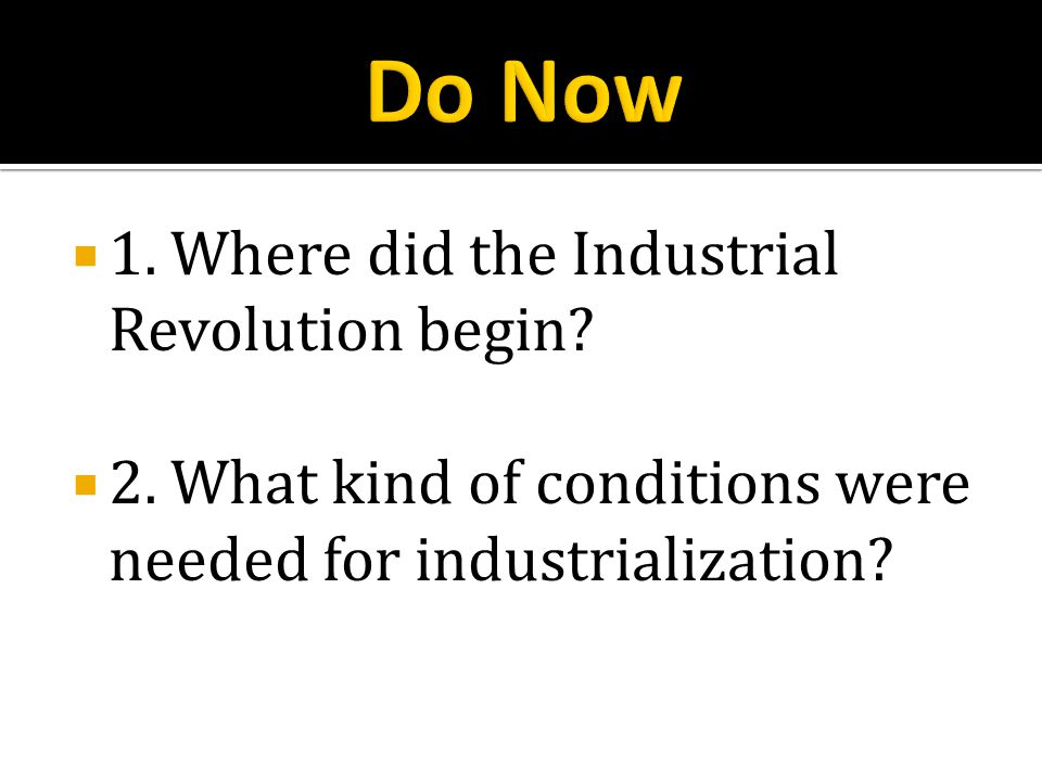 Do Now 1. Where did the Industrial Revolution begin
