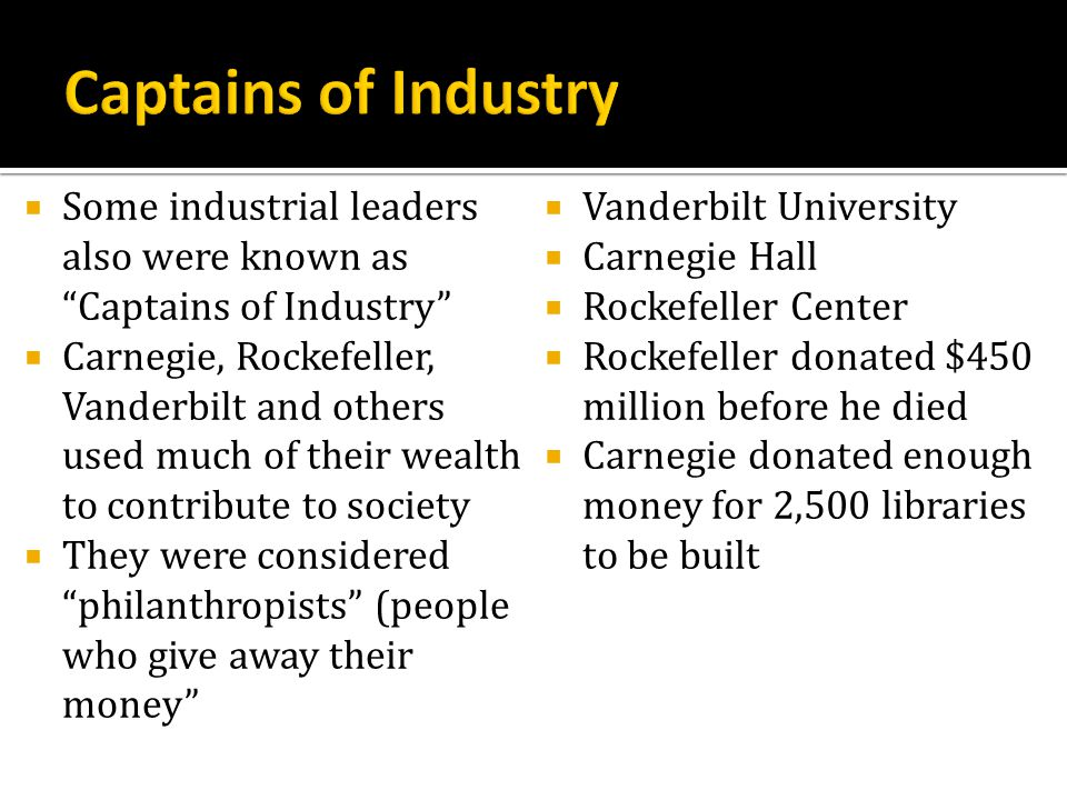 Captains of Industry Some industrial leaders also were known as Captains of Industry