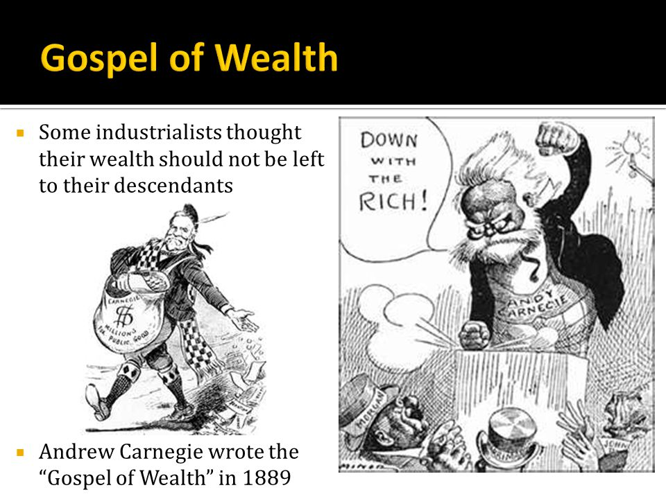 Gospel of Wealth Some industrialists thought their wealth should not be left to their descendants.