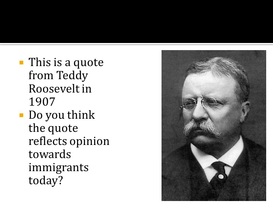 This is a quote from Teddy Roosevelt in 1907