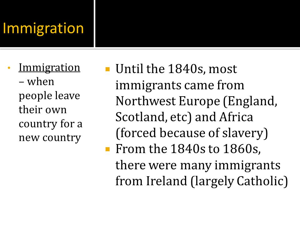 Immigration Immigration – when people leave their own country for a new country.
