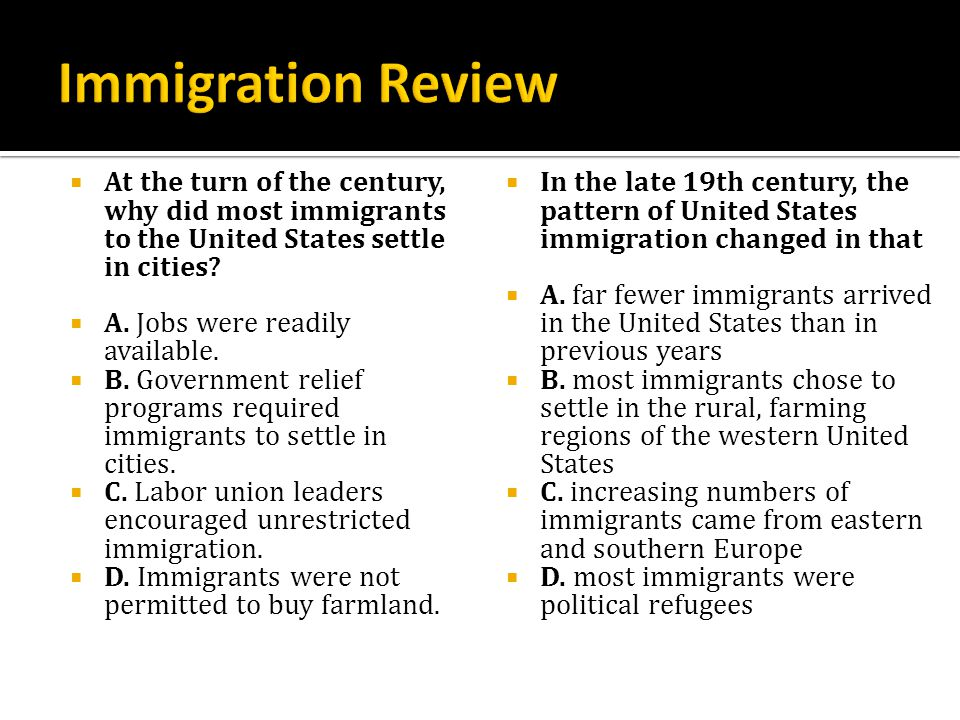 Immigration Review At the turn of the century, why did most immigrants to the United States settle in cities