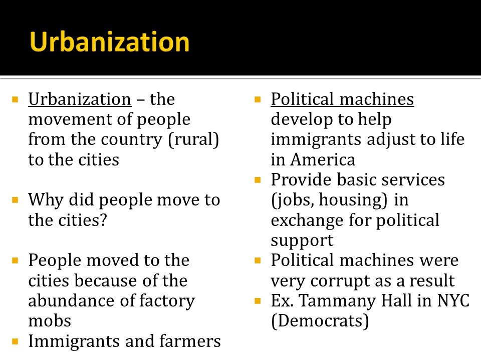 Urbanization Urbanization – the movement of people from the country (rural) to the cities. Why did people move to the cities