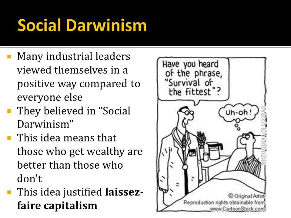 Social Darwinism Many industrial leaders viewed themselves in a positive way compared to everyone else.