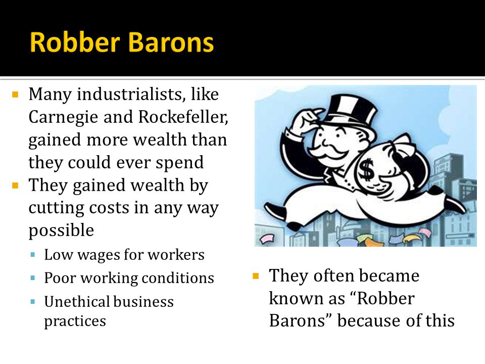 Robber Barons Many industrialists, like Carnegie and Rockefeller, gained more wealth than they could ever spend.