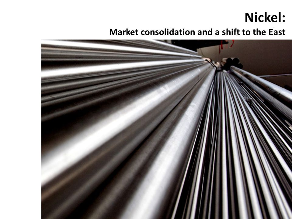 Nickel: Market consolidation and a shift to the East