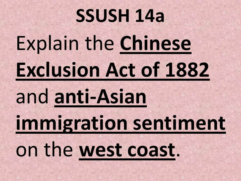 SSUSH 14a Explain the Chinese Exclusion Act of 1882 and anti-Asian immigration sentiment on the west coast.