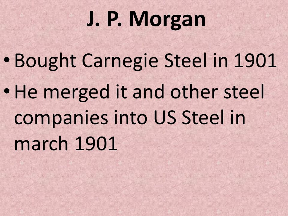 J. P. Morgan Bought Carnegie Steel in 1901