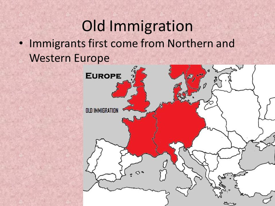 Old Immigration Immigrants first come from Northern and Western Europe