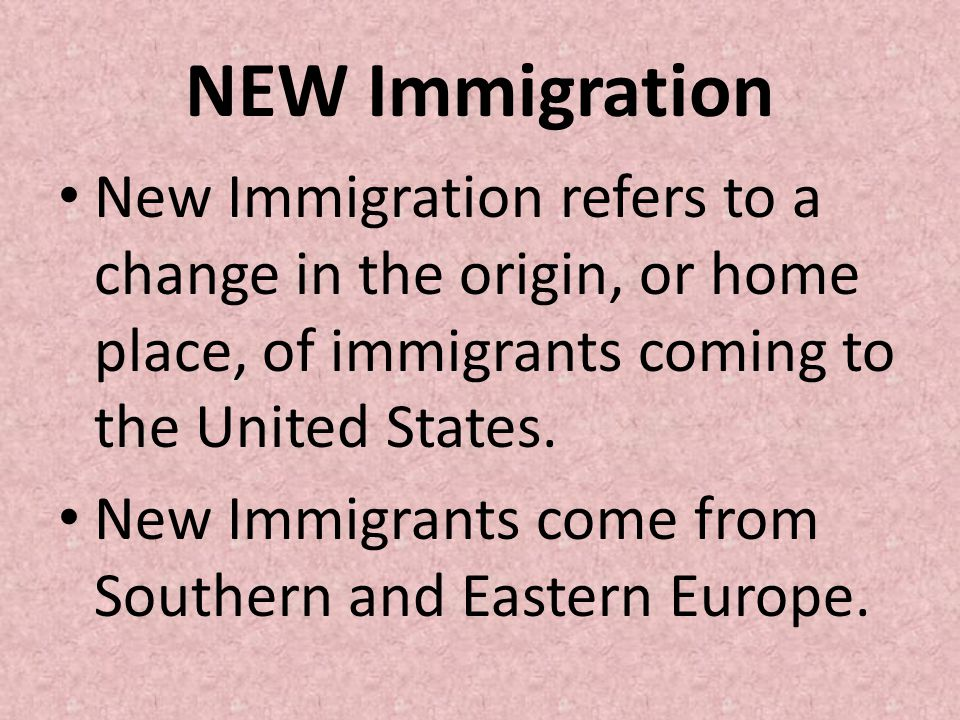 NEW Immigration New Immigration refers to a change in the origin, or home place, of immigrants coming to the United States.