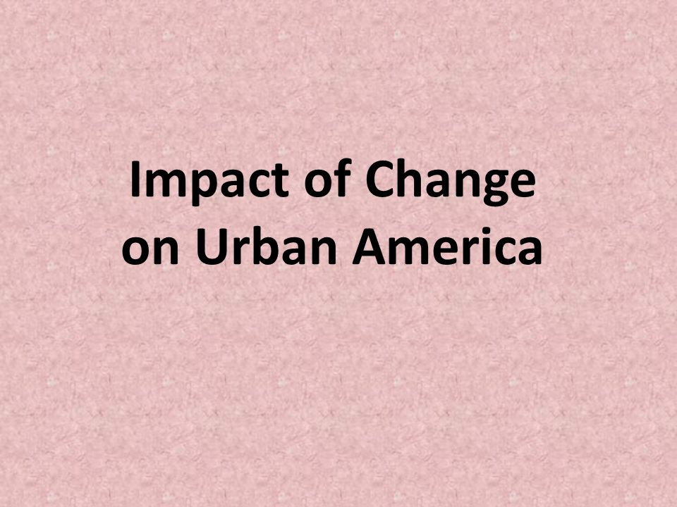 Impact of Change on Urban America