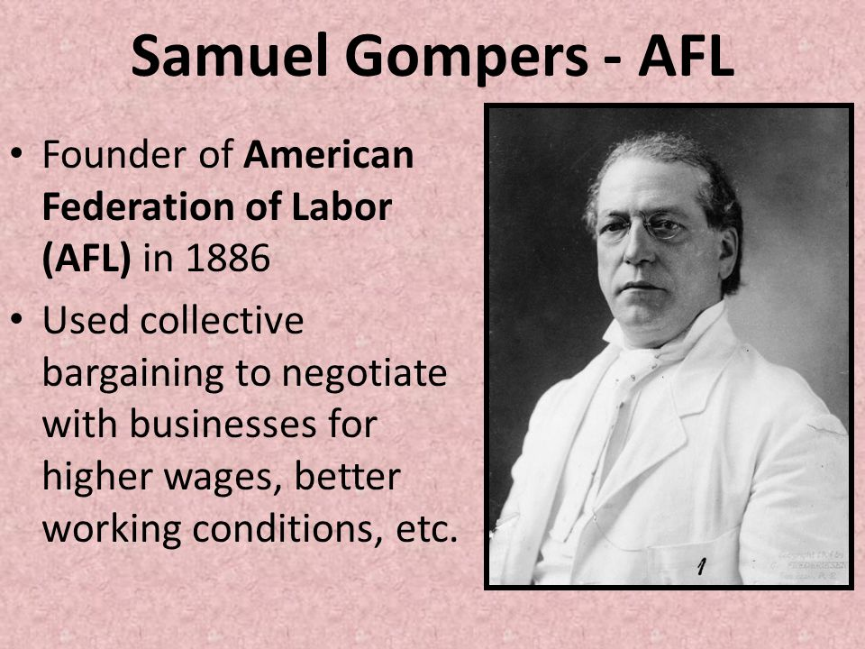 Samuel Gompers - AFL Founder of American Federation of Labor (AFL) in 1886.