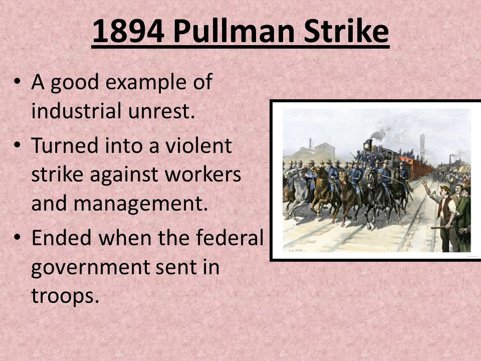 1894 Pullman Strike A good example of industrial unrest.