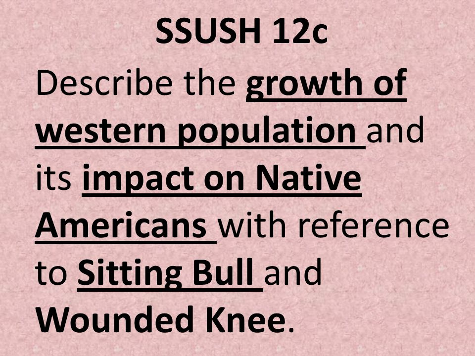 SSUSH 12c Describe the growth of western population and its impact on Native Americans with reference to Sitting Bull and Wounded Knee.