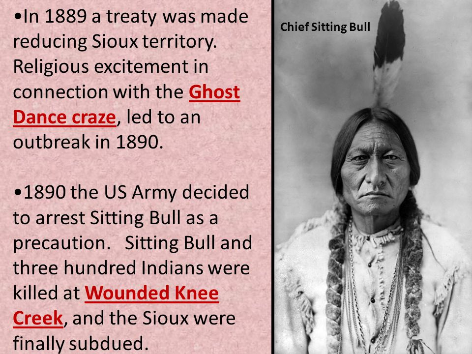 In 1889 a treaty was made reducing Sioux territory