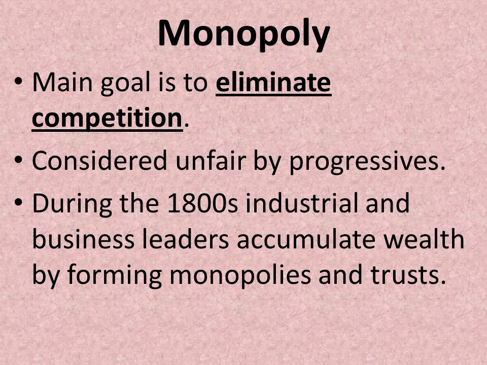 Monopoly Main goal is to eliminate competition.