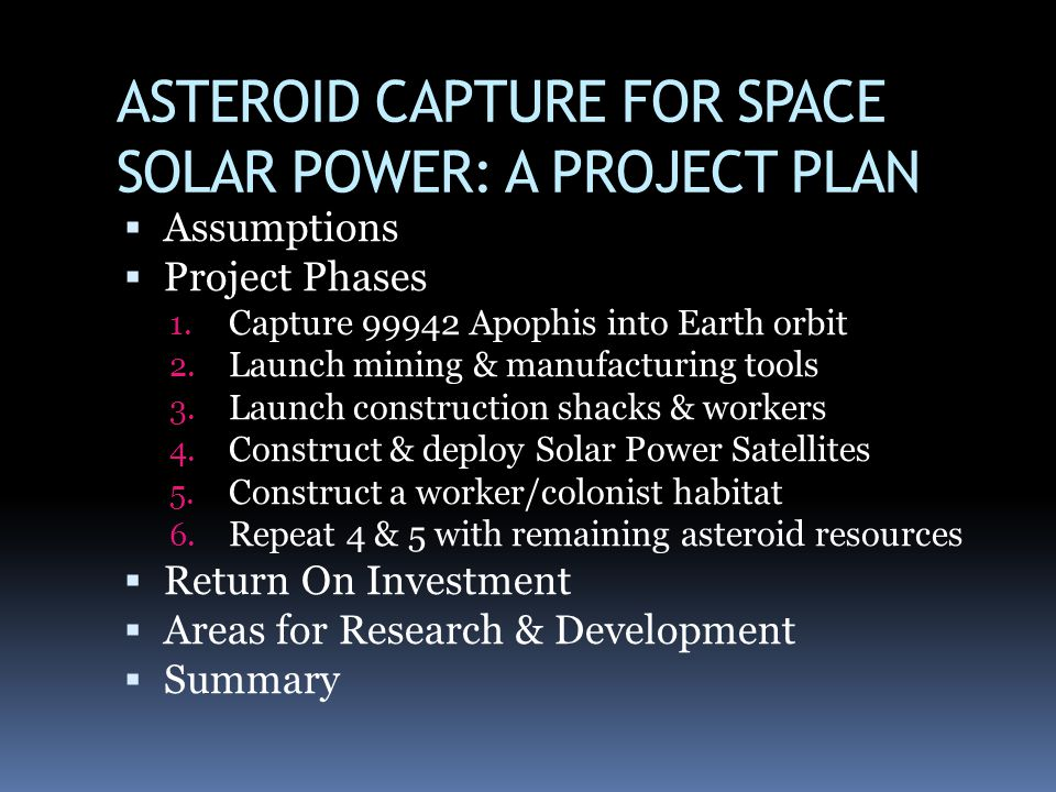 ASTEROID CAPTURE FOR SPACE SOLAR POWER: A PROJECT PLAN
