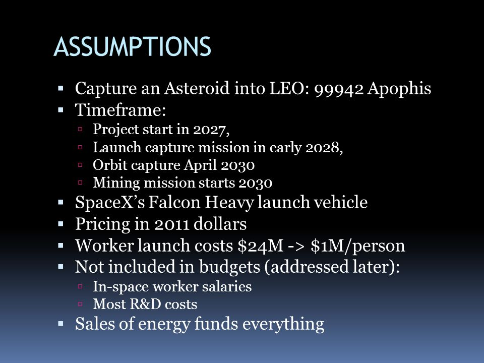 ASSUMPTIONS Capture an Asteroid into LEO: 99942 Apophis Timeframe: