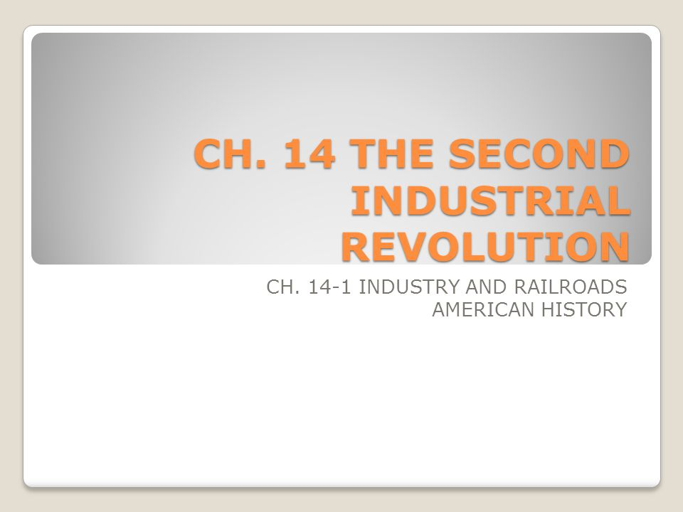 CH. 14 THE SECOND INDUSTRIAL REVOLUTION