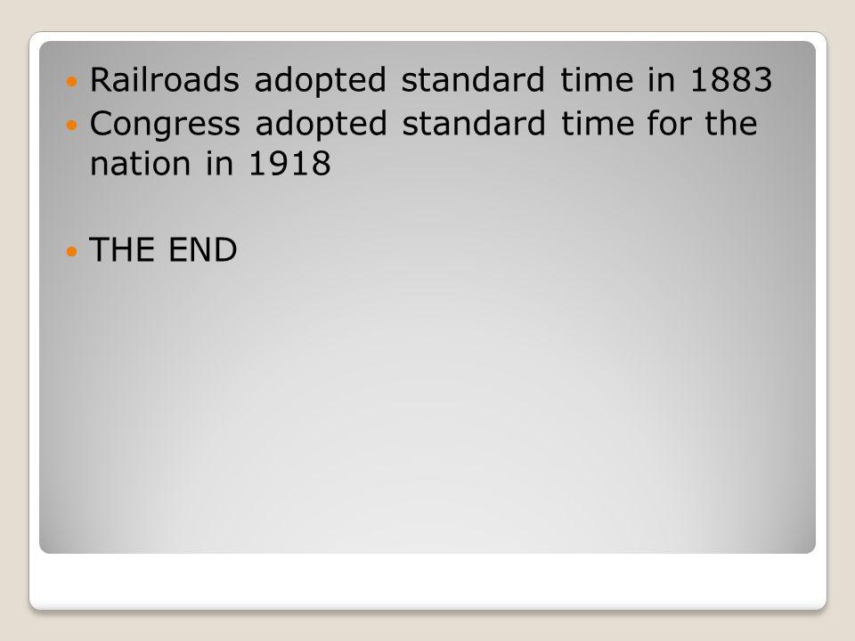 Railroads adopted standard time in 1883
