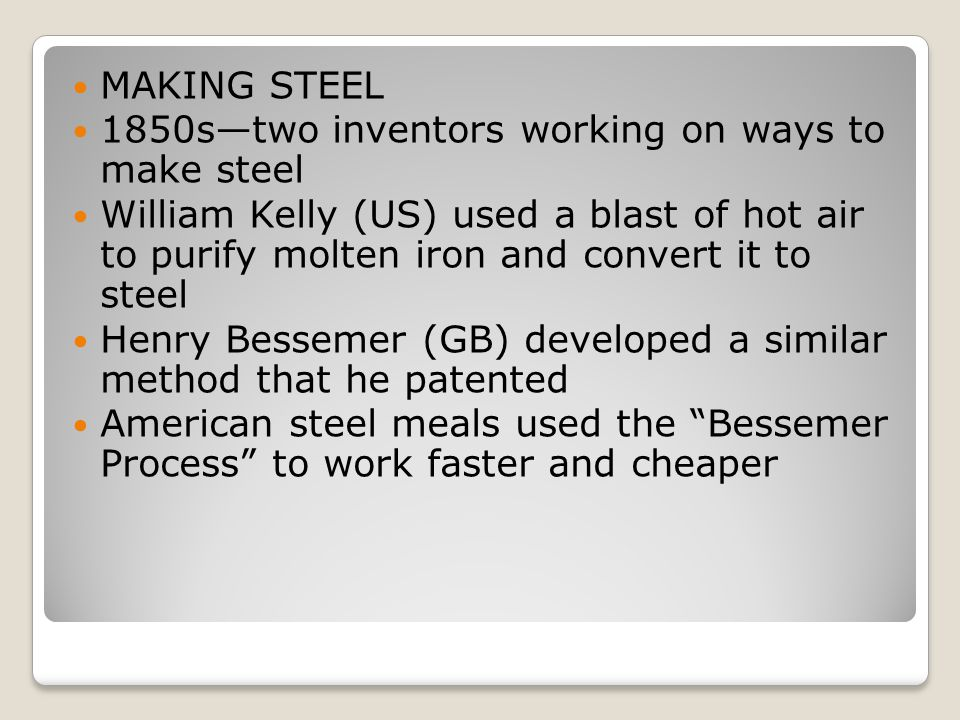 MAKING STEEL 1850s—two inventors working on ways to make steel.