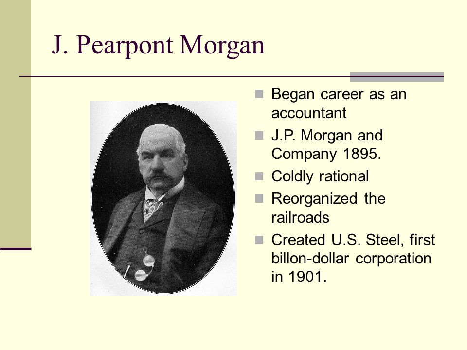 J. Pearpont Morgan Began career as an accountant