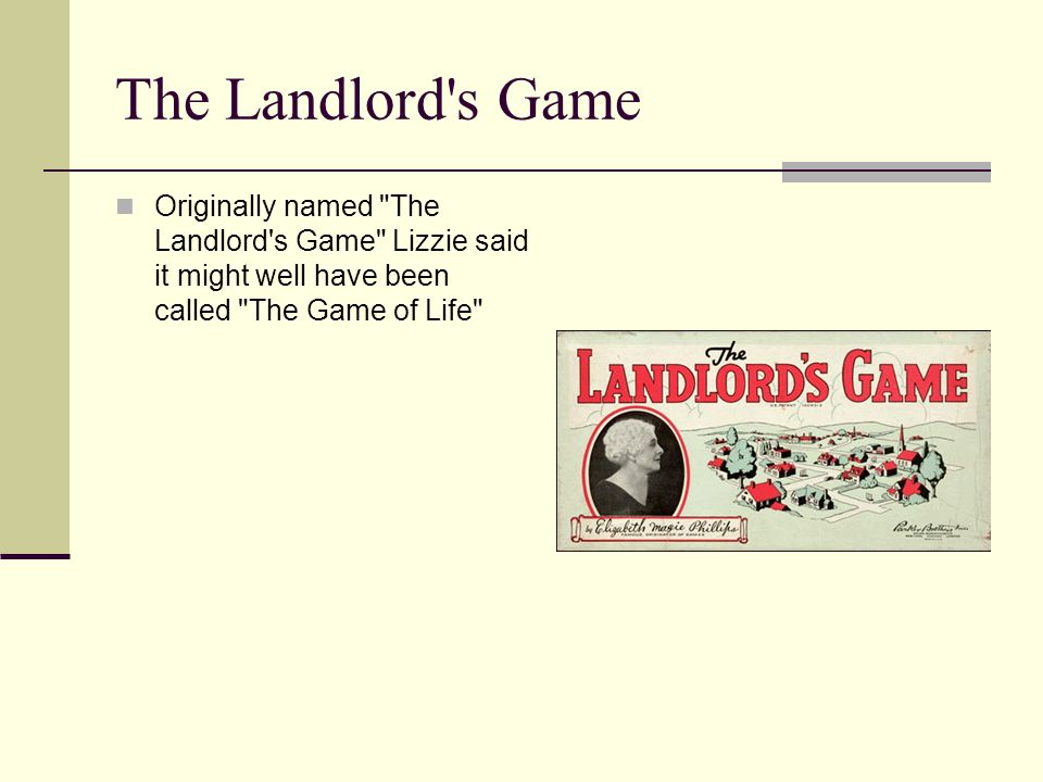 The Landlord s Game Originally named The Landlord s Game Lizzie said it might well have been called The Game of Life