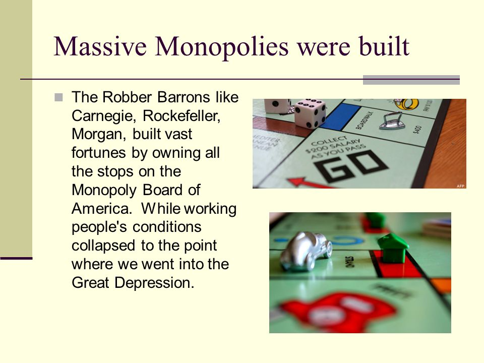 Massive Monopolies were built