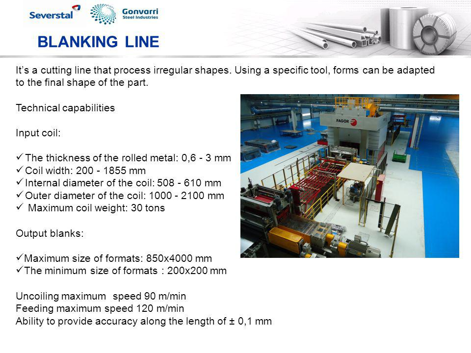 BLANKING LINE It's a cutting line that process irregular shapes. Using a specific tool, forms can be adapted to the final shape of the part.