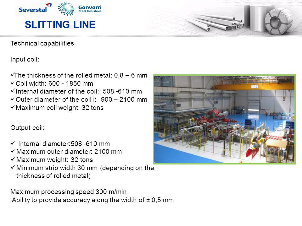 SLITTING LINE Technical capabilities Input coil: