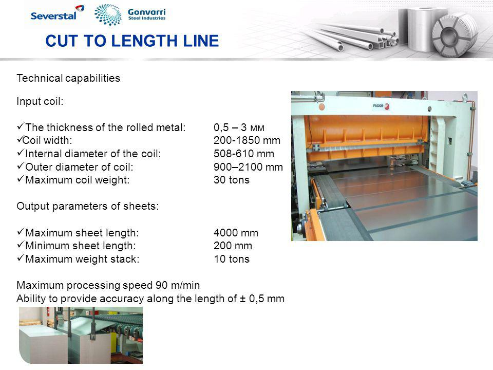 CUT TO LENGTH LINE Technical capabilities Input coil:
