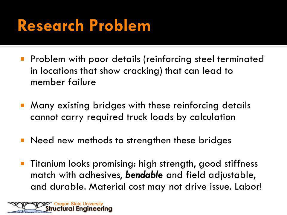 Research Problem Problem with poor details (reinforcing steel terminated in locations that show cracking) that can lead to member failure.