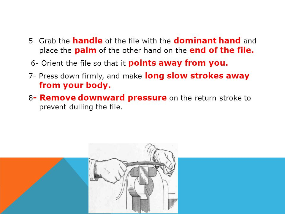5- Grab the handle of the file with the dominant hand and place the palm of the other hand on the end of the file.