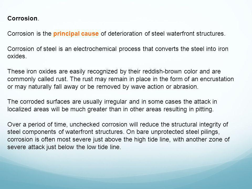 Corrosion. Corrosion is the principal cause of deterioration of steel waterfront structures.